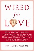 Wired for Love: How Understanding Your Partner's Brain and Attachment Style Can Help You Defuse…