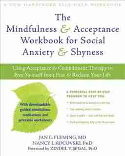The Mindfulness and Acceptance Workbook for Social Anxiety and Shyness: Using Acceptance and Commitment Therapy to Free Yourself from Fear and Reclaim Your Life by Jan E. Fleming