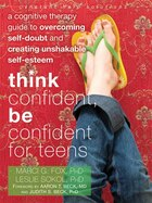 Think Confident, Be Confident for Teens: A Cognitive Therapy Guide to Overcoming Self-Doubt and…
