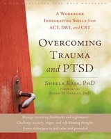 Overcoming Trauma and PTSD: A Workbook Integrating Skills from ACT, DBT, and CBT