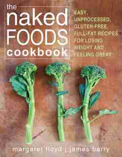 The Naked Foods Cookbook: The Whole-Foods, Healthy-Fats, Gluten-Free Guide to Losing Weight and Feeling Great by Margaret Floyd