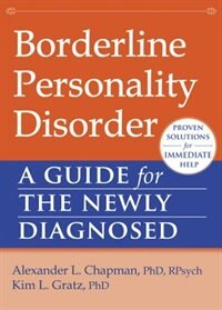 Borderline Personality Disorder: A Guide for the Newly Diagnosed by Alexander L. Chapman