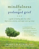 Mindfulness for Prolonged Grief: A Guide To Healing After Loss When Depression, Anxiety, And Anger…