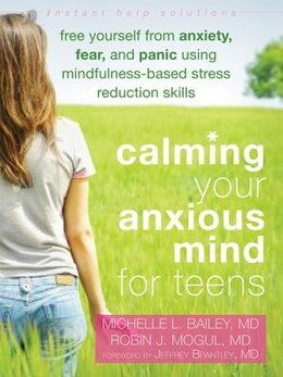 Book Calming Your Anxious Mind for Teens: Free Yourself from Anxiety, Fear, and Panic Using Mindfulness… by Michelle L. Bailey