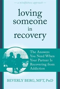 Loving Someone in Recovery: The Answers You Need When Your Partner Is Recovering from Addiction by Beverly Berg