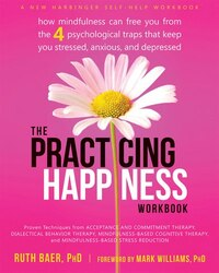 The Practicing Happiness Workbook: How Mindfulness Can Free You from the Four Psychological Traps…