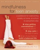 Mindfulness for Teen Anxiety: A Workbook for Overcoming Anxiety at Home, at School, and Everywhere…