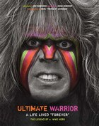 Ultimate Warrior: A Life Lived Forever: A Life Lived Forever