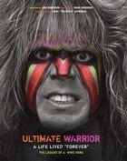 Ultimate Warrior: A Life Lived Forever: A Life Lived Forever
