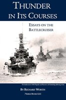 Thunder In Its Courses: Essays On The Battlecruiser