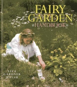 Fairy Garden Handbook by Liza Gardner Walsh