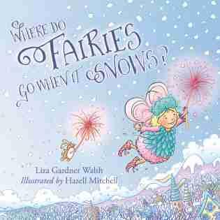 Where Do Fairies Go When It Snows by Liza Gardner Walsh
