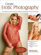Create Erotic Photography: Find Models, Choose Locations, Design Great Lighting & Sell Your Images