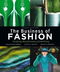 The Business Of Fashion: Designing, Manufacturing And Marketing