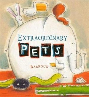 Extraordinary Pets by Barroux