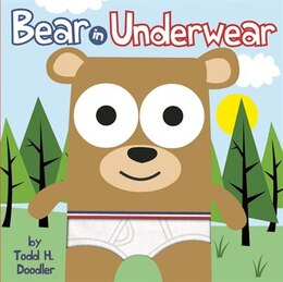 Book Bear in Underwear by Todd H. Doodler