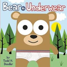 Book Bear in Underwear by Todd H. Doodler