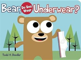 Book Bear, Do You Wear Underwear? by Todd H. Doodler