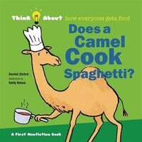 Does A Camel Cook Spaghetti: Think About...how Everyone Gets Food