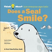 Does A Seal Smile?: Think About... How Everyone Says Hello
