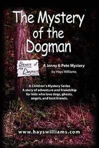 The Mystery Of The Dogman: A Story Of Adventure And Friendship For Kids Who Love Dogs, Ghosts…