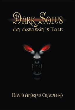 Book Dark Solus: An Assassin's Tale by David Andrew Crawford