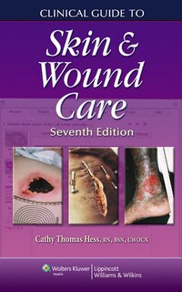 Clinical Guide To Skin And Wound Care: Skin and Wound Care