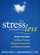 The Stress Less Workbook: Simple Strategies To Relieve Pressure, Manage Commitments, And Minimize…