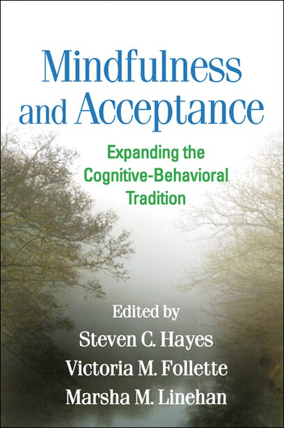 Mindfulness and Acceptance: Expanding the Cognitive-Behavioral Tradition by Steven C. Hayes