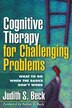 Cognitive Therapy for Challenging Problems: What to Do When the Basics Don't Work by Judith S. Beck