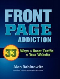 Front Page Addiction: 33 Ways To Boost Traffic To Your Website