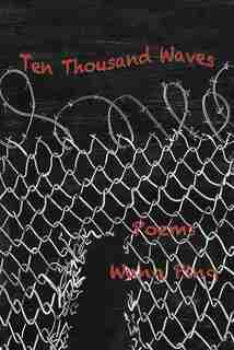 Ten Thousand Waves: Poems by Wang Ping