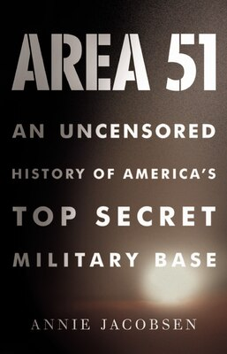 Book Area 51: An Uncensored History Of America's Top Secret Military Base by Annie Jacobsen