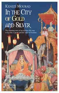 In The City Of Gold And Silver by Kenize Mourad