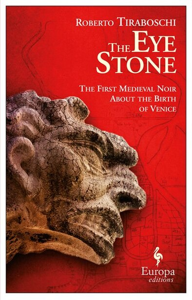 The Eye Stone: The First Medieval Noir About The Birth Of Venice by Roberto Tiraboschi