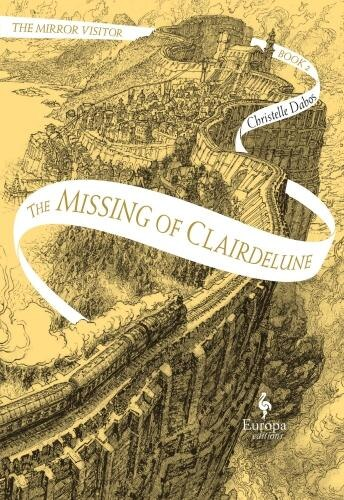 The Missing Of Clairdelune: Book Two Of The Mirror Visitor Quartet by Christelle Dabos