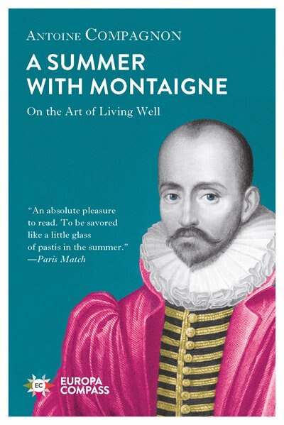 A Summer With Montaigne: On The Art Of Living Well by Antoine Compagnon