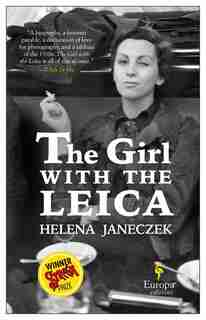 The Girl With The Leica: Based On The True Story Of The Woman Behind The Name Robert Capa by Helena Janeczek