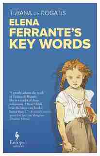 Elena Ferrante's Key Words by Tiziana De Rogatis