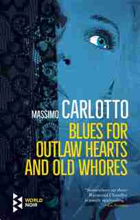 Blues For Outlaw Hearts And Old Whores by MASSIMO CARLOTTO