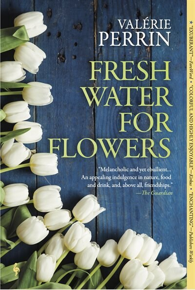 Fresh Water For Flowers: A Novel by Valerie Perrin