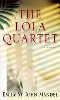 Lola Quartet by Emily St. John Mandel