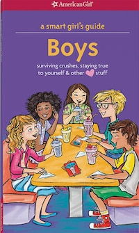A Smart Girl's Guide - Boys: Surviving Crushes, Staying True To Yourself & Other Love Stuff