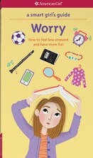 Book A Smart Girl's Guide: Worry: How To Feel Less Stressed And Have More Fun by Nancy Holyoke