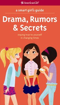 A Smart Girl's Guide: Drama, Rumors & Secrets: Staying True To Yourself In Changing Times