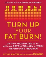Turn Up Your Fat Burn: Go from frustrated to fit with our revolutionary 4-week weight-loss program!