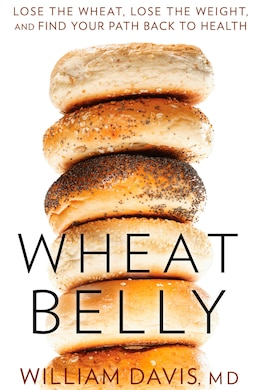 Book Wheat Belly: Lose the Wheat, Lose the Weight, and Find Your Path Back to Health by Md William Davis
