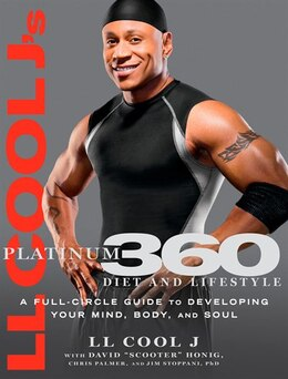 Book LL Cool J's Platinum 360 Diet and Lifestyle: A Full-Circle Guide to Developing Your Mind, Body, and… by Dave Honig