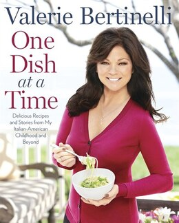 Book One Dish at a Time: Delicious Recipes and Stories from My Italian-American Childhood and Beyond by Valerie Bertinelli