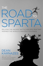 The Road To Sparta: Reliving The Ancient Battle And Epic Run That Inspired The World's Greatest…